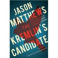 The Kremlin's Candidate A Novel by Matthews, Jason, 9781501140082