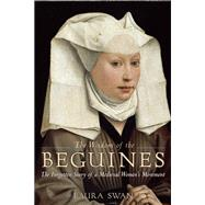 The Wisdom of the Beguines The Forgotten Story of a Medieval Women's Movement by Swan, Laura, 9781629190082
