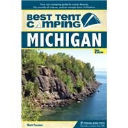 Best Tent Camping: Michigan Your Car-Camping Guide to Scenic Beauty, the Sounds of Nature, and an Escape from Civilization by Forster, Matt, 9781634040082