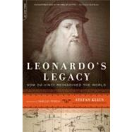 Leonardo's Legacy : How Da Vinci Reimagined the World by Klein, Stefan; Frisch, Shelley, 9780306820083