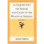 An Inquiry into the Nature and Causes of the Wealth of Nations by Smith, Adam, 9780865970083