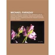 Michael Faraday : Michael Faraday, Faraday Constant, Faraday Cage, Farad, Faraday's Law of Induction, Faraday Paradox, Homopolar Generator by , 9781155630083