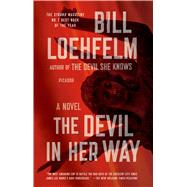 The Devil in Her Way A Novel by Loehfelm, Bill, 9781250050083