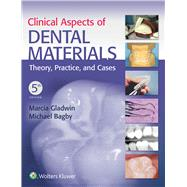 Clinical Aspects of Dental Materials Theory, Practice, and Cases by Gladwin, Marcia; Bagby, Michael, 9781496360083