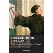 True Faith in the True God by Schwarz, Hans, 9781451490084