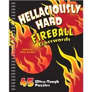 Hellaciously Hard Fireball Crosswords 45 Ultra-Tough Puzzles by Gordon, Peter, 9781454910084