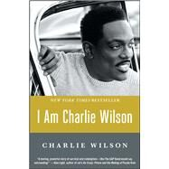 I Am Charlie Wilson by Wilson, Charlie, 9781476790084