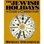 The Jewish Holidays: A Guide & Commentary by Strassfeld, Michael, 9780062720085