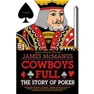 Cowboys Full The Story of Poker by McManus, James, 9780312430085