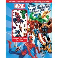 Marvel Super Heroes Assemble! Tattoos, Fantastic Facts, and Amazing Activites by Marvel, 9780794430085