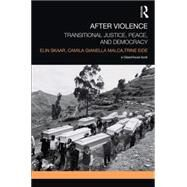 After Violence: Transitional Justice, Peace, and Democracy by Skaar; Elin, 9781138020085