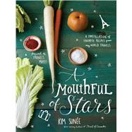 A Mouthful of Stars A Constellation of Favorite Recipes from My World Travels by Sunee, Kim, 9781449430085