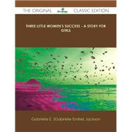 Three Little Women's Success: A Story for Girls by Jackson, Gabrielle E., 9781486440085