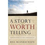 A Story Worth Telling: Faithwalkers: Your Field Guide to Living an Authentic Life by Blankschaen, Bill, 9781501800085