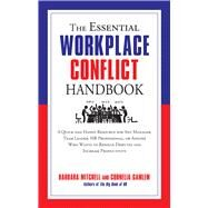 The Essential Workplace Conflict Handbook: A Quick and Handy Resource for Any Manager, Team Leader, Hr Professional, or Anyone Who Wants to Resolve Disputes and Increase Productivity by Mitchell, Barbara; Gamlem, Cornelia, 9781632650085