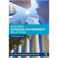 Building Business-Government Relations: A Skills Approach by Ni; Anna, 9780765640086