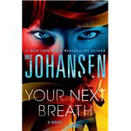 Your Next Breath A Novel by Johansen, Iris, 9781250020086