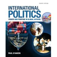 International Politics Power and Purpose in Global Affairs by D'Anieri, Paul, 9781305630086