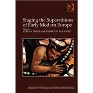 Staging the Superstitions of Early Modern Europe by McCarthy,Andrew D.;Theile,Vere, 9781409440086