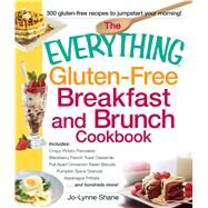 The Everything Gluten-free Breakfast And Brunch Cookbook: Includes Crispy Potato Pancakes, Blackberry French Toast Casserole, Pull-apart Cinnamon Raisin Biscuit