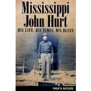 Mississippi John Hurt : His Life, His Times, His Blues by Ratcliffe, Philip R., 9781617030086