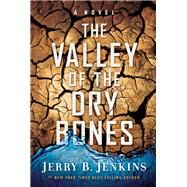 The Valley of the Dry Bones by Jenkins, Jerry B., 9781617950087