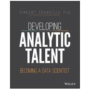 Developing Analytic Talent Becoming a Da: Becoming a Data Scientist by Granville, Vincent, 9781118810088