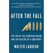 After the Fall The End of the European Dream and the Decline of a Continent by Laqueur, Walter, 9781250000088