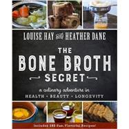 The Bone Broth Secret by Hay, Louise; Dane, Heather, 9781401950088