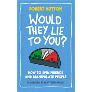 Would They Lie to You?: How to Spin Friends and Manipulate People by Hutton, Robert; Parris, Matthew, 9781783960088