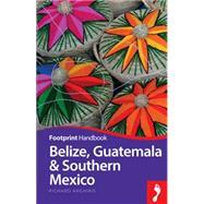 Belize, Guatemala & Southern Mexico Handbook, 3rd by Arghiris, Richard, 9781910120088
