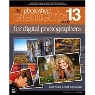 The Photoshop Elements 13 Book for Digital Photographers by Kelby, Scott; Kloskowski, Matt, 9780133990089