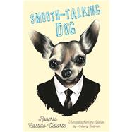 Smooth-Talking Dog by Castillo Udiarte, Roberto; Seidman, Anthony, 9781944700089