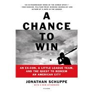 A Chance to Win An Ex-Con, a Little League Team, and the Quest to Redeem an American City by Schuppe, Jonathan; Schuppe, Jonathan, 9781250050090