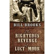 The Righteous Revenge of Lucy Moon by Brooks, Bill, 9781432830090