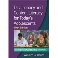 Disciplinary and Content Literacy for Today's Adolescents, Sixth Edition Honoring Diversity and Building Competence 9781462530090N