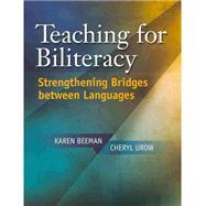 Teaching for Biliteracy : Strengthening Bridges Between Languages by Beeman, Karen; Urow, Cheryl, 9781934000090