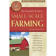 The Complete Guide to Small-Scale Farming: Everything You Need to Know About Raising Beef and Dairy Cattle, Rabbits, Ducks, and Other Small Animals by Nelson, Melissa G., 9781620230091
