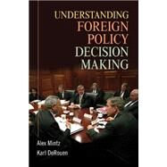 Understanding Foreign Policy Decision Making by Alex Mintz , Karl DeRouen Jr, 9780521700092
