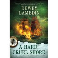 A Hard, Cruel Shore An Alan Lewrie Naval Adventure by Lambdin, Dewey, 9781250030092