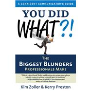 You Did What?!: The Biggest Blunders Professionals Make by Zoller, Kim; Preston, Kerry, 9781632650092