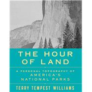 The Hour of Land A Personal Topography of America's National Parks by Williams, Terry Tempest, 9780374280093