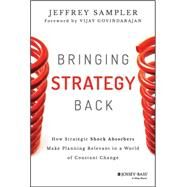 Bringing Strategy Back: How Strategic Shock Absorbers Make Planning Relevant in a World of Constant Change by Sampler, Jeffrey L., 9781118830093