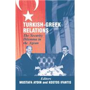 Turkish-Greek Relations: The Security Dilemma in the Aegean by Aydin,Mustafa, 9781138870093