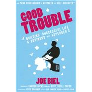 Good Trouble Building a Successful Life and Business with Asperger's by Biel, Joe; Hicks, Sander; Brabner, Joyce, 9781621060093