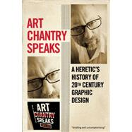 Art Chantry Speaks: A Heretic's History of 20th Century Graphic Design by Chantry, Art; Rene, Rochester Monica, 9781627310093