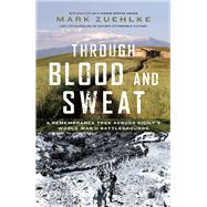Through Blood and Sweat A Remembrance Trek Across Sicily's World War II Battlegrounds by Zuehlke, Mark, 9781771620093