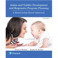 Infant and Toddler Development and Responsive Program Planning A Relationship-Based Approach by Wittmer, Donna S.; Petersen, Sandy, 9780134450094