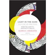 Light in the Dark / Luz En Lo Oscuro by Anzaldua, Gloria E.; Keating, Analouise, 9780822360094