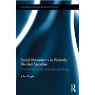 Social Movements in Violently Divided Societies: Constructing Conflict and Peacebuilding by Nagle; John, 9781138860094
